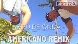 Dupla americana faz versão em inglês do hit 'Deu Onda'
