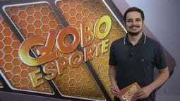 Confira a íntegra do Globo Esporte desta quarta-feira