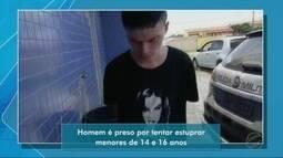 Homem é preso por tentar estuprar menores de 14 e 16 anos