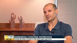 Marcelo Barberena fala ao Bom Dia Ceará e nega que tenha matado mulher e filha