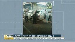 MPRR investiga secretário da Sejuc