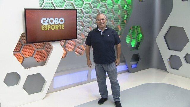 Veja a íntegra do Globo Esporte AM desta quarta, dia 18