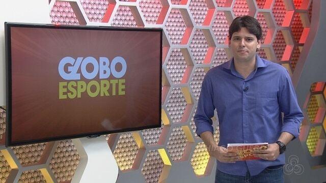 Veja a íntegra do Globo Esporte Am desta segunda (20)