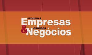 Pequenas Empresas & Grandes Negócios- Edição de 30/04/2017