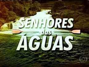 Senhores das Águas: em, série do Esporte Espetacular, amigos enfrentam grandes cachoeiras - Novo quadro do programa traz grandes aventuras, no limite do perigo.