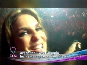Ivete Sangalo homenageia o Mais Você com público de nove mil pessoas - Cantora grava imagens exclusivas dos bastidores de show na Argentina