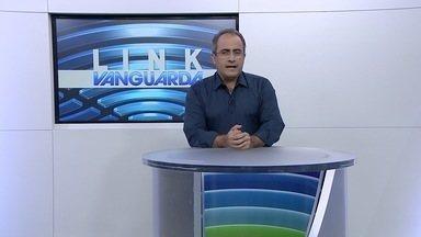 Veja destaques do jornal Link Vanguarda - Veja destaques do jornal Link Vanguarda dessa terça-feira (31).