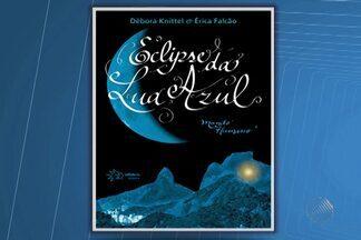 Livro Eclipse da Lua Azul - Mundo Humano é lançado em Salvador - O romance de ficção é contado pelas escritoras Débora Quinittél e Érica Falcão.