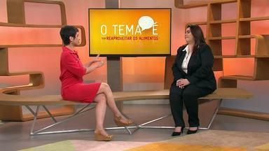 O Tema É: Reaproveitamento de Comida - Sandra Annenberg recebe a nutricionista Márcia Cristina Basílio, que ensina a reaproveitar os alimentos que seriam descartados