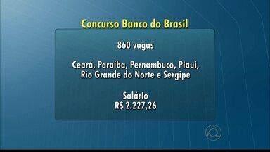 Banco do Brasil anuncia edital para concurso com 860 vagas para o Nordeste - As inscrições podem ser feitas entre 11 e 31 de agosto e a prova será realizada no dia 18 de outubro.