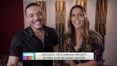 Ivete Sangalo participa de novo clipe de Wesley Safadão e brinca: 'Garota safada' - Vídeo Show mostra os bastidores da gravação com exclusividade