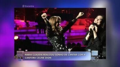 Maria Cláudia realizou sonho de cantar com Celine Dion - Fã conta que estudou inglês e francês para se preparar para o momento. Ela mostra seu talento no palco do Encontro