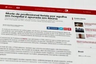 Morte de profissional ferida por agulha em hospital é apurada em Itaúna - Técnica em enfermagem se machucou com objeto já usado em paciente. Corpo será enterrado nesta sexta-feira (23).