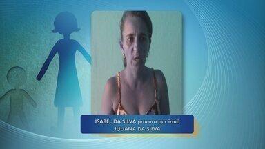 Mulher procura por irmã que não vê há 8 anos - Isabel da Silva procura por Isabel da Silva.