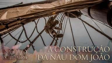 Making of exclusivo mostra como foi a construção da nau de 'Novo Mundo' - Equipe e elenco contam em detalhes como foi a criação da Nau Dom João, que é o principal cenário do início da trama