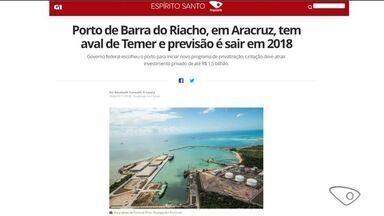 Porto de Barra do Riacho, em Aracruz, tem aval de Temer e previsão é sair em 2018 - Governo federal escolheu o porto para iniciar novo programa de privatização. Licitação deve atrair investimento privado de até R$ 1,5 bilhão.