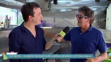 Rafael Cortez invade o Food Truck da novela das 7 - Top Model: Evandro Mesquita relembra a barraca do Saldanha