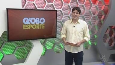 Veja a íntegra do Globo Esporte AM desta quinta (10) - Assista ao programa completo exibido na Rede Amazônica-AM.