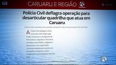 Polícia Civil deflagra operação para desarticular quadrilha que atua em Caruaru - Estão sendo cumpridos seis mandados de prisão e oito de busca e apreensão domiciliar.