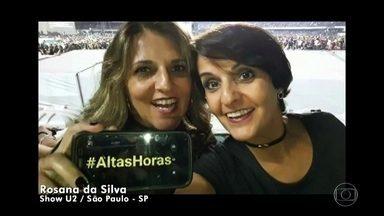 Show do U2 bombou no #AltasHoras - Internautas mandam vídeos de várias partes do mundo