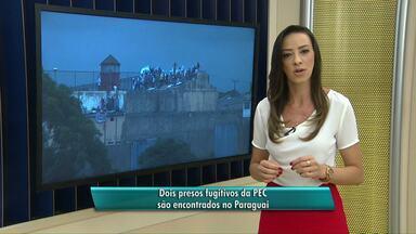 Dois presos fugitivos da PEC são encontrados no Paraguai - Eles fugiram durante a rebelião na PEC, que durou mais de 43 horas.