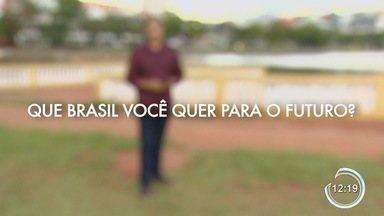 Que Brasil você quer para o futuro? - O que você quer para a sua cidade.