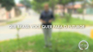 Grave um vídeo dizendo o que quer para o futuro do Brasil - Vídeos serão exibidos nos jornais da Globo.