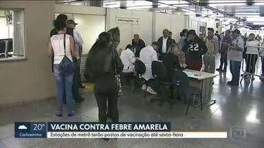 Vacina contra febre amarela está disponível em nove estações de metrô - A vacinação é das 10h às 18h. E vai até sexta-feira.