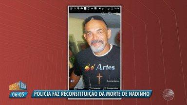 Polícia faz reconstituição da morte do artista plástico 'Nadinho' em Candeias - Arnaldo Filho, 61, foi morto há quase 50 dias. A Corregedoria da Polícia Militar investiga uma suspeita de erro policial.