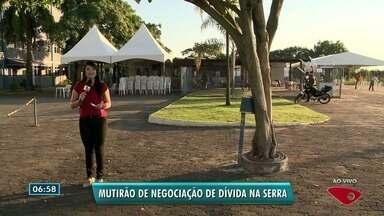 Mutirão negocia dívidas na Serra, ES - Só será atendido quem marcou horário pela internet.