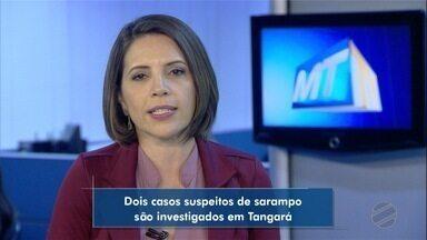 Dois casos suspeitos de sarampo são investigados em Tangará - Dois casos suspeitos de sarampo são investigados em Tangará.