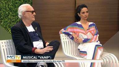 Musical 'Vamp' relembra sucesso da novela dos anos 90 - Veja entrevista com Ney Latorraca e Claudia Ohana no MG1 desta sexta-feira (10).