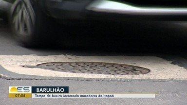 Barulho causado por tampa de bueiro incomoda moradores de Itapoã, em Vila Velha, ES - Moradores falam que estão trocando o dia pela noite por causa do barulho.