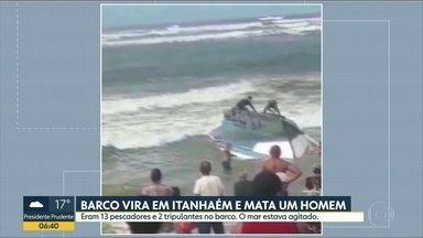 Pescador morre após barco virar no mar de Itanhaém - Sete pessoas ficaram feridas no acidente que aconteceu na Boca da Barra.