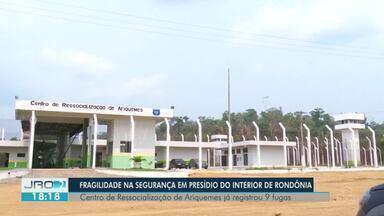 Fragilidade na segurança em presídio no interior de Rondônia - Centro de ressocialização de Ariquemes já registrou 9 fugas.