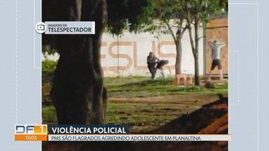 PMs são flagrados agredindo adolescente em Planaltina - Vídeo mostra jovem levando socos e ponta-pés. Mãe e dois irmão dizem ter levado jato de spray de pimenta. Delegado do caso diz que vai analisar as imagens.