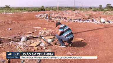 Área verde virou lixão no P Sul, em Ceilândia - Moradores dizem que área é de preservação ambiental e tem nascentes. Administração de Ceilândia afirma que existe um projeto habitacional para o local.