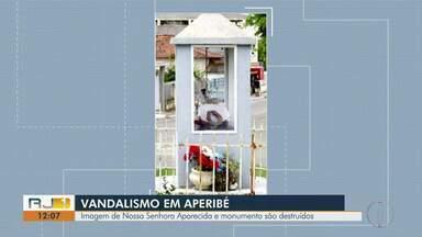 Imagem de Nossa Senhora Aparecida e momunento são destruídos em Aperibé, no RJ - Assista a seguir.