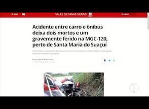 Veja os destaques do G1 desta segunda-feira (12) - Acidente entre carro e ônibus deixa dois mortos e um gravemente ferido na MGC-120, perto de Santa Maria do Suaçuí.