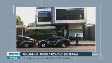 PF cumpre oito mandados de prisão no AP, MT e PR por fraude em títulos de terras da União - Servidores públicos são alvo da operação Miríade, deflagrada nesta terça-feira (13).