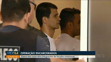 Gaeco faz operação contra facções que atuam dentro e fora dos presídios - Operação aconteceu em 15 estados. Teve prisões em Foz do Iguaçu.