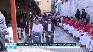 Escritório de atenção social a detentos e ex-detentos é criado em Porto Velho - Inauguração aconteceu na manhã desta quarta-feira (6).