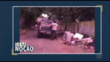Quadro 'Sem Noção' flagra despejando lixo em local irregular - A atitude pode ser configurada como crime ambiental