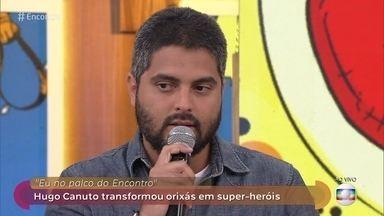 Artista baiano transforma orixás em heróis dos quadrinhos - Hugo Canuto participa do quadro 'Eu No Palco do Encontro'