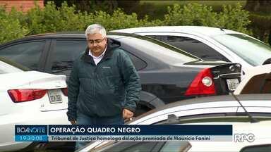 Tribunal de Justiça homologa delação premiada de Maurício Fanini - A delação é no âmbito da operação Quadro Negro, que investiga o desvio de mais de 20 milhões de reais na construção e reforma de escolas no Paraná.