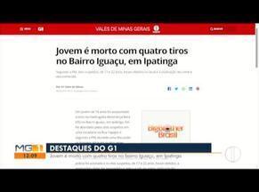 Confira os destaques do G1 Vales de Minas - Entre os destaques, jovem morto com quatro tiros no Bairro Iguaçu, em Ipatinga