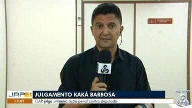 Ministério Público do AP denunciou Kaká Barbosa por desvio na Assembléia Legislativa - TJAP julga primeira ação penal contra deputado.