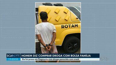 Homem diz que usava dinheiro do Bolsa Família para comprar drogas - Ele foi preso em flagrante