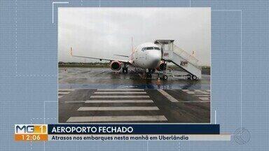 Aeroporto de Uberlândia fecha no início da manhã por causa de tempo ruim - Voos para São Paulo e Belo Horizonte tiveram atraso de mais de uma hora.