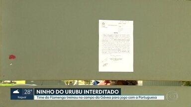 Ninho do Urubu interditado - Interdição é por tempo indeterminado e o time do Flamengo passou a treinar no campo da sede da Gávea.